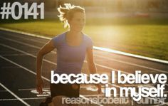 Reason #141 To Be Fit: because I believe in myself.