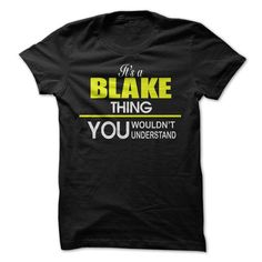 Its a BLAKE Thing! - #tshirt blanket #oversized hoodie. BUY-TODAY => https://www.sunfrog.com/Names/Its-a-BLAKE-Thing-gf41.html?68278