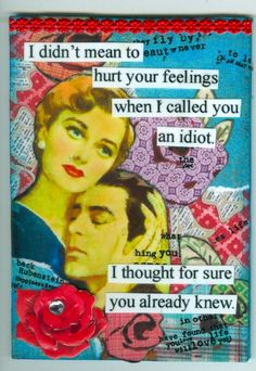 Another pinner said  -  I made this for an Anne Taintor style swap.  Funny!