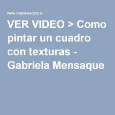 VER VIDEO > Como pintar un cuadro con texturas - Gabriela Mensaque