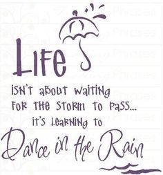 Life isnt about waiting for the storm to pass its learning to dance in the rain. Living room, family room, entryway or foyer wall decor. This wall quote decal measures 23 inches tall by 22 inches wide. Kids Bedroom Wall Decals and Wall Quotes Wall Quotes, Words Quotes, Wise Words, Me Quotes, Qoutes, Quotable Quotes, Quotes 2016, Wall Sayings, Poster Quotes