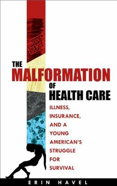 The Malformation of Health Care by Erin Havel. This book tackles the American health care system with comical yet heartbreaking details of navigating insurance. Healthcare Website, Disability Insurance, Young Americans, A Blessing, Caregiver, Helping Others, Nonfiction, Health Care, This Book