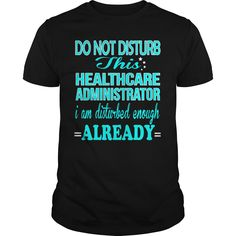 HEALTHCARE ADMINISTRATOR Do Not Disturb I Am Disturbed Enough Already T-Shirts, Hoodies. CHECK PRICE ==► https://www.sunfrog.com/LifeStyle/HEALTHCARE-ADMINISTRATOR--DISTURB-Black-Guys.html?id=41382