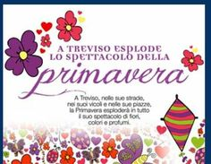 Treviso Fiore di città -  Spring and Flower Festival,  April 5-6, 2014, 9 a.m. to 6 p.m., in Treviso, Piazza Pola, Piazza Crispi and downtown streets; flowers and plants exhibit and sale; biological products; local crafts.