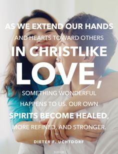 As we extend our hands in Christlike love, spirits become healed.