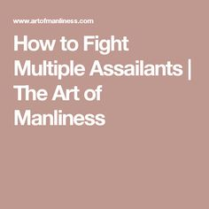 How to Fight Multiple Assailants   The Art of Manliness