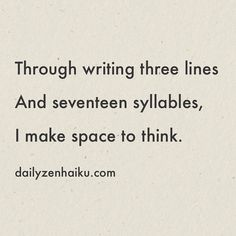 Through writing three lines  And seventeen syllables  I make space to think.  #dailyhaiku #zen #haiku #poetry #writing