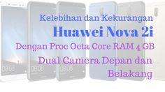 Huawei Nova 2i, Android dengan RAM 4 GB, Prosesor Okta COre' dan dual kamera depan dan belakang