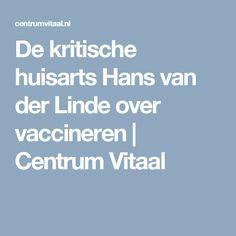 De kritische huisarts Hans van der Linde over vaccineren | Centrum Vitaal