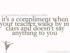it's a compliment when your teacher walks by in class and doesn'y say anything to you