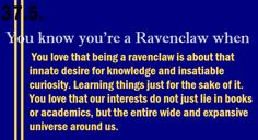 I'm such a Ravenclaw.///I'm Hufflepuff. But If I wasn't Hufflepuff I'd be Ravenclaw!
