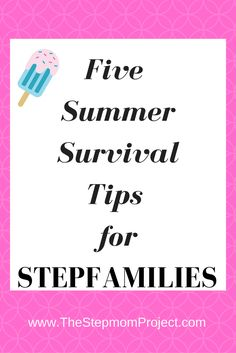 Need stepmom support for the summer? Click through to www.TheStepmomProject.com for 5 summer survival tips for stepfamilies.