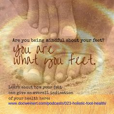 Your feet bear the brunt of the places you take them. Listen in now, and get serious about how your feet can tell you where your health is headed: www.docweinert.com/podcasts/023-holistic-foot-health/ Please let me know if you have any questions or concerns.