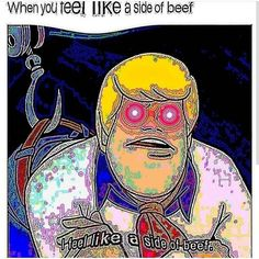 - The post woah this perfectly decribes me when i feel like a side of beef appeared first on Gag Dad. woah this perfectly decribes me when i feel like a side of beef - Funny Offensive Memes - Stupid Funny Memes, Funny Relatable Memes, Haha Funny, Hilarious, Dumb Quotes, Funny Stuff, Funny Things, Baguio, Reaction Pictures