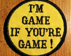 Vintage 1970's ''I';m Game If You're Game!'' Embroidered Patch.