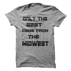 Only the Best come From the MidWest T-Shirts, Hoodies. CHECK PRICE ==► https://www.sunfrog.com/Sports/Only-the-Best-come-From-the-MidWest.html?id=41382