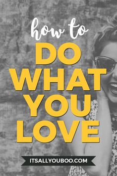 You don't have to quit your job or change your life to do what you love. Here are 10 ways to do what you love every day, from loving where you are at to starting a side-hustle.