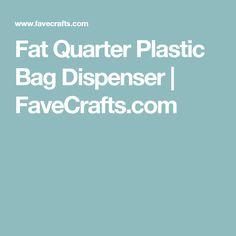 Fat Quarter Plastic Bag Dispenser | FaveCrafts.com Plastic Bag Dispenser, Plastic Bag Holders, Friendly Plastic, Fat Quarters, Craft Videos, Sewing, Bags, Handbags, Dressmaking