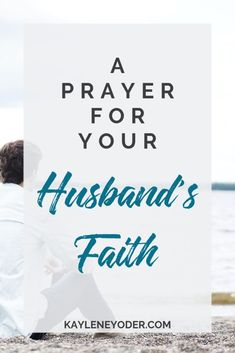 A Scripture-based Prayer for Your Husband's Faith - Kaylene Yoder Marriage Prayer, Godly Marriage, Faith Prayer, Marriage Life, Marriage Advice, Fierce Marriage, Healthy Marriage, Praying For Husband, Prayers For My Husband