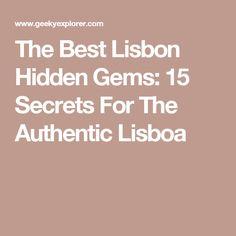 The Best Lisbon Hidden Gems: 15 Secrets For The Authentic Lisboa