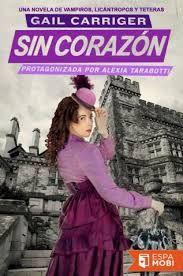 Cazadora De Libros y Magia: Sin Corazón - Saga El Protectorado De La Sombrilla...