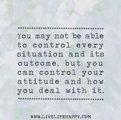 You may not be able to control every situation and its outcome, but you can control your attitude and how you deal with it. by deeplifequote...