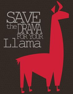 I'm filing away this saying for my parenting arsenal. (Save the Drama for your Llama Art Print).