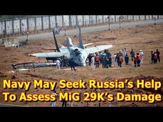 This video shows you that Navy May Seek Russia's Help To Assess MiG 29K's Damage. The Indian Navy may consider inviting a team from the Russian Aircraft Corporation (RAC), the manufacturers of the MiG 29K naval multirole fighter, to help evaluate the stricken MiG 29K Indian Navy aircraft that cr...
