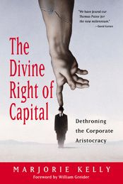 Divine Right of Capital, Marjorie Kelly #NewEconomics #ConsciousCapitalism #BooksToRead