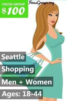 Fieldwork Seattle is looking for people ages 18-44 to participate in paid discussions on Shopping. The sessions will take place at an offsite location in downtown Seattle between Tuesday, July 18th and Friday, July 28th. The sessions will last 75 minutes, and you will receive a $100 retail gift card for your participation. If you are interested in participating, please sign up and take the survey to see if you qualify! If your answers fit with what our client is looking for, we will call you…