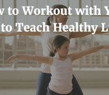 How to Workout with your Kids to Teach Healthy Living