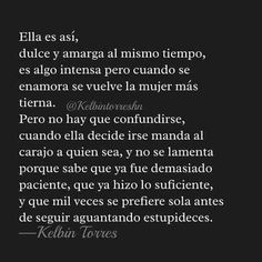 Ella es así... #Torres  Me describo con tal frase👌 Love Phrases, Love Words, True Quotes, Best Quotes, Albert Schweitzer, Frases Love, Quotes En Espanol, Spanish Quotes, How I Feel