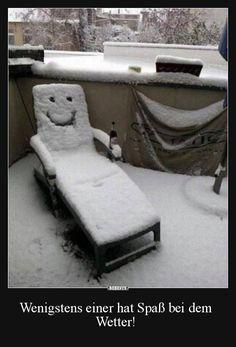 Wenigstens einer hat Spaß bei dem Wetter!