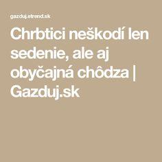 Chrbtici neškodí len sedenie, ale aj obyčajná chôdza | Gazduj.sk