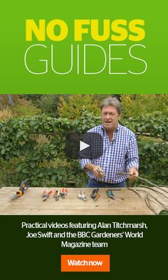 No Fuss Guides - practical video advice from Alan Titchmarsh, Joe Swift and the BBC Gardeners' World Magazine team
