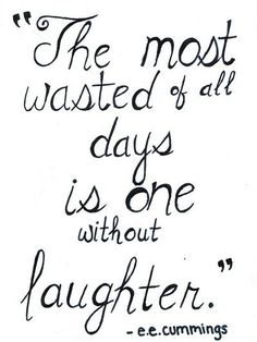 'The most wasted of all days is one without laughter' - E.E.Cummings | Inspirational Quotes | www.huffingtonpos...