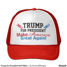 "Red White Blue Trucker Hats.  Trump for President 2016, with Political Candidate Donald Trump's Slogan:  ""Make America Great Again"".  Choose your Color Trucker Mesh Hats for Men and Women.  Original Graphic Design by TamiraZDesigns via:  www.zazzle.com/tamirazdesigns*"