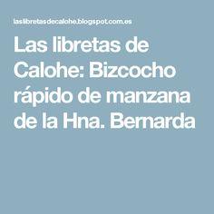 Las libretas de Calohe: Bizcocho rápido de manzana de la Hna. Bernarda