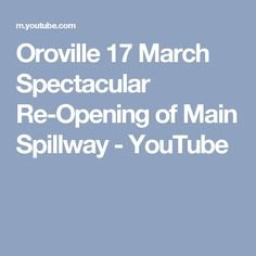 Oroville 17 March Spectacular Re-Opening of Main Spillway - YouTube
