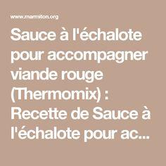 Sauce à l'échalote pour accompagner viande rouge (Thermomix) : Recette de Sauce à l'échalote pour accompagner viande rouge (Thermomix) - Marmiton