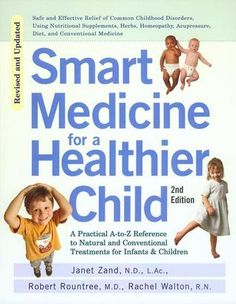 A Practical A-Z Reference to Natural and Conventional Treatments for Infants & Children.