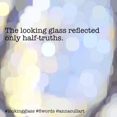 ~ a six-word story ~ prompt: looking glass ~ The looking glass reflected only half-truths. Story Prompts, Writing Prompts, Six Word Story, Six Words, Writing Challenge, Word Art, Truths, Reflection, Poems