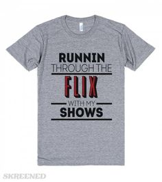 Runnin Through The Flix With My Shows | You could run with Drake through the six with your woes, but that sounds like a lot of effort. If runnin' through Netfllx with your shows sounds more your speed, this is your shirt. #Skreened