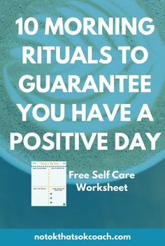 10 Morning Rituals to Guarantee You Have a Positive Day Click to download your free self care worksheet and pin for later