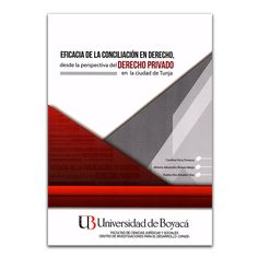Eficacia de la conciliación en derecho, desde la perspectiva del derecho privado en la ciudad de Tunja  – Autores Varios – Editorial Universidad de Boyacá www.librosyeditores.com Editores y distribuidores.