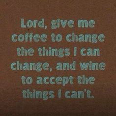 Funny quote coffee and wine. Accept it let it go