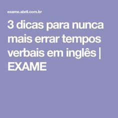 3 dicas para nunca mais errar tempos verbais em inglês   EXAME