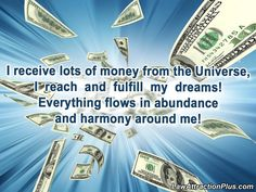I receive $1,000,000.00 annually from the Universe. I reach and fulfill my dreams. Everything flows in abundance and harmony around me! I receive more than I expend in time and in money.