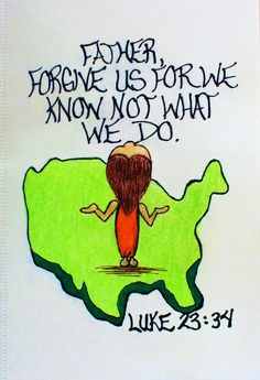 """""""Father, forgive them for they know not what they do."""" Luke 23:34 (Scripture doodle of encouragement)"""
