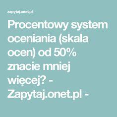 Procentowy system oceniania (skala ocen) od 50% znacie mniej więcej? - Zapytaj.onet.pl -